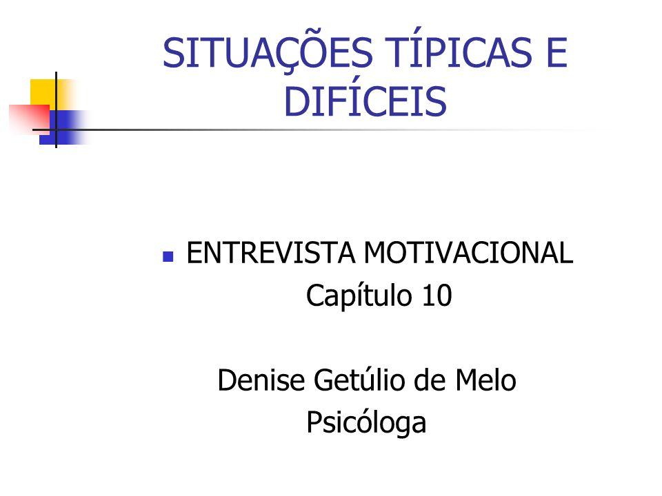 SITUAÇÕES TÍPICAS E DIFÍCEIS ENTREVISTA MOTIVACIONAL Capítulo 10 Denise Getúlio de Melo Psicóloga