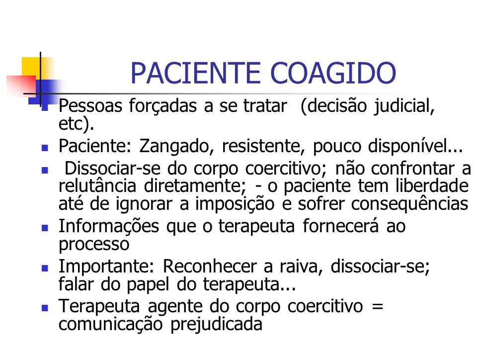 PACIENTE COAGIDO Pessoas forçadas a se tratar (decisão judicial, etc). Paciente: Zangado, resistente, pouco disponível... Dissociar-se do corpo coerci