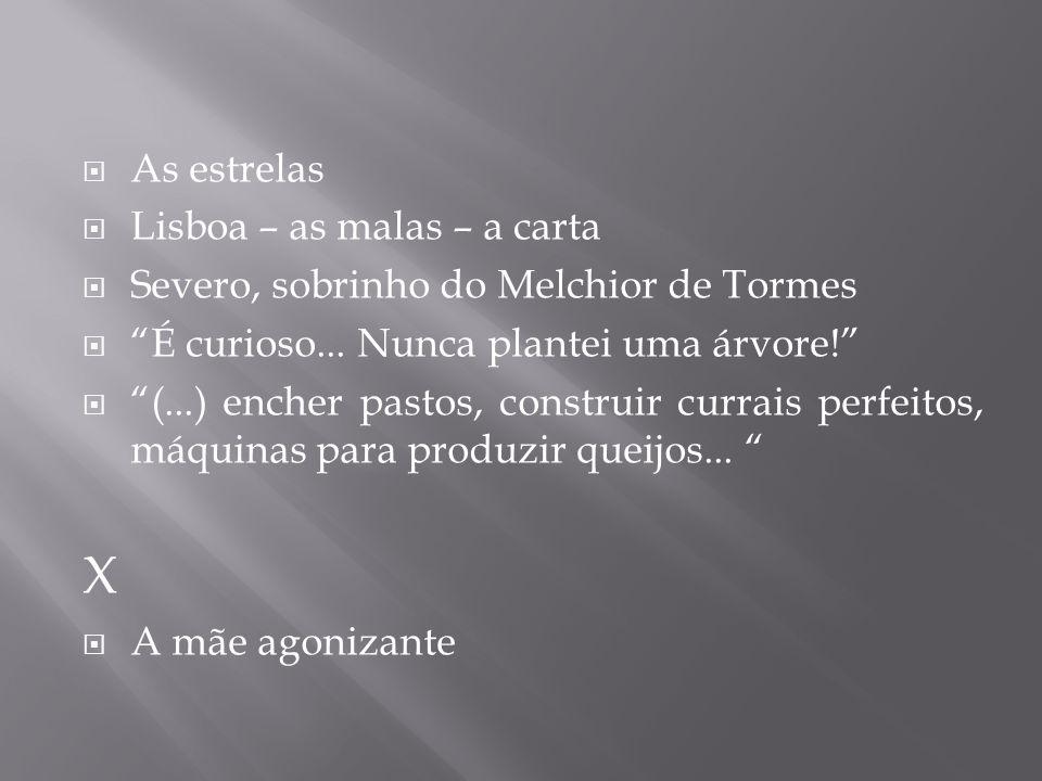 As estrelas Lisboa – as malas – a carta Severo, sobrinho do Melchior de Tormes É curioso... Nunca plantei uma árvore! (...) encher pastos, construir c