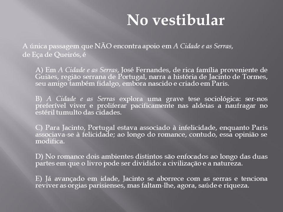 A única passagem que NÃO encontra apoio em A Cidade e as Serras, de Eça de Queirós, é A) Em A Cidade e as Serras, José Fernandes, de rica família prov