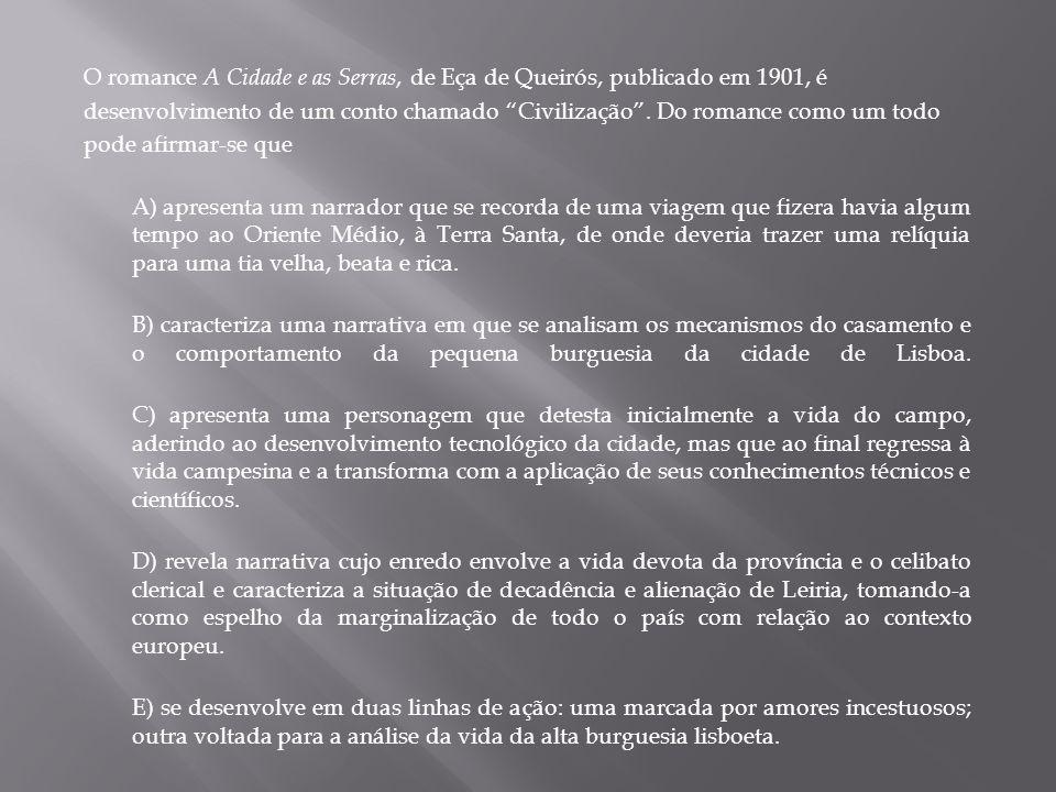O romance A Cidade e as Serras, de Eça de Queirós, publicado em 1901, é desenvolvimento de um conto chamado Civilização. Do romance como um todo pode