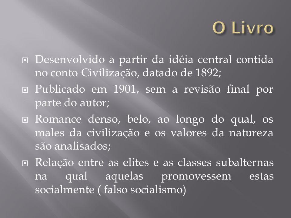 Desenvolvido a partir da idéia central contida no conto Civilização, datado de 1892; Publicado em 1901, sem a revisão final por parte do autor; Romanc