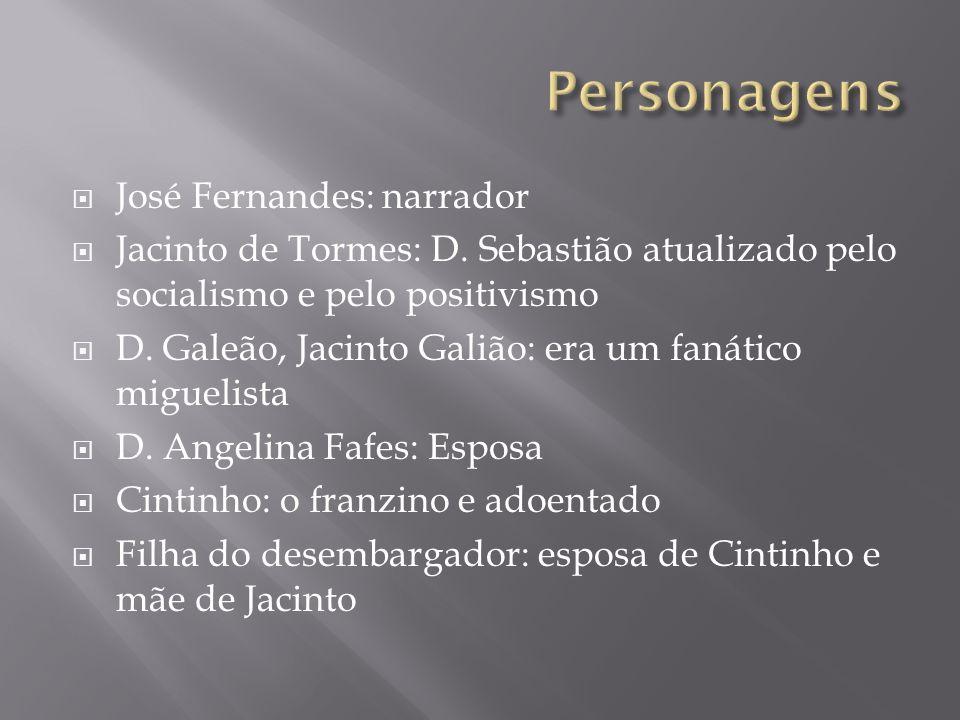 José Fernandes: narrador Jacinto de Tormes: D. Sebastião atualizado pelo socialismo e pelo positivismo D. Galeão, Jacinto Galião: era um fanático migu