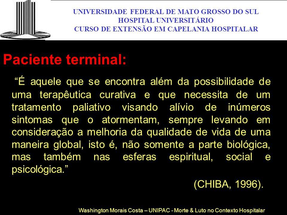 UNIVERSIDADE FEDERAL DE MATO GROSSO DO SUL HOSPITAL UNIVERSITÁRIO CURSO DE EXTENSÃO EM CAPELANIA HOSPITALAR UFMS Paciente terminal: É aquele que se en