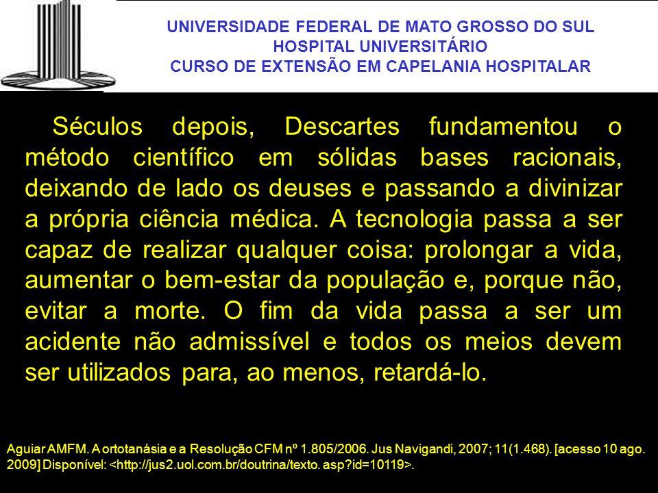 UNIVERSIDADE FEDERAL DE MATO GROSSO DO SUL HOSPITAL UNIVERSITÁRIO CURSO DE EXTENSÃO EM CAPELANIA HOSPITALAR UFMS Séculos depois, Descartes fundamentou