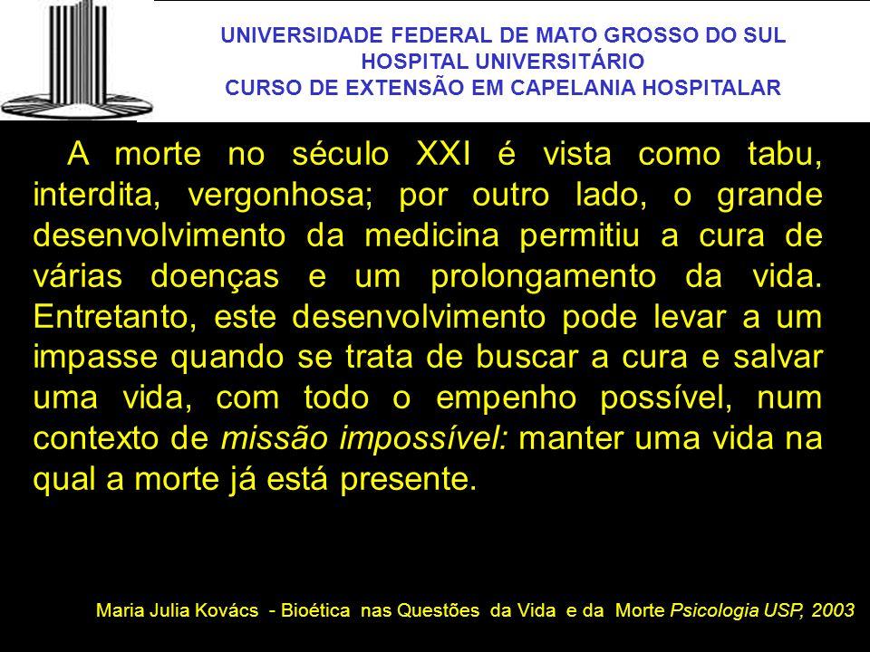 UNIVERSIDADE FEDERAL DE MATO GROSSO DO SUL HOSPITAL UNIVERSITÁRIO CURSO DE EXTENSÃO EM CAPELANIA HOSPITALAR UFMS Dentro dessa humanidade no atendimento ao doente terminal, Kübler-Ross (1997) nos fala da importância do acolhimento ao doente por parte da equipe médica, da importância da verdade.