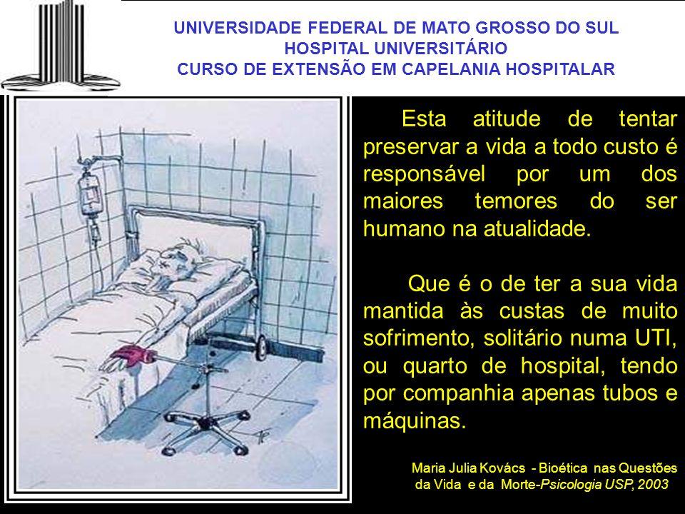 UNIVERSIDADE FEDERAL DE MATO GROSSO DO SUL HOSPITAL UNIVERSITÁRIO CURSO DE EXTENSÃO EM CAPELANIA HOSPITALAR UFMS Esta atitude de tentar preservar a vi