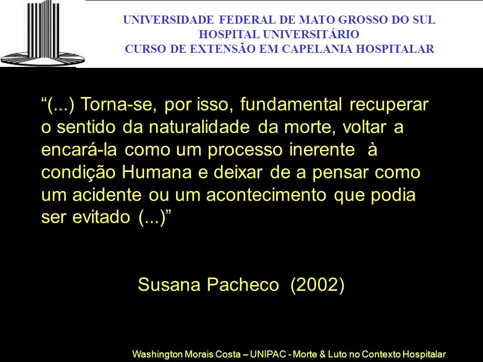 UNIVERSIDADE FEDERAL DE MATO GROSSO DO SUL HOSPITAL UNIVERSITÁRIO CURSO DE EXTENSÃO EM CAPELANIA HOSPITALAR UFMS (...) Torna-se, por isso, fundamental