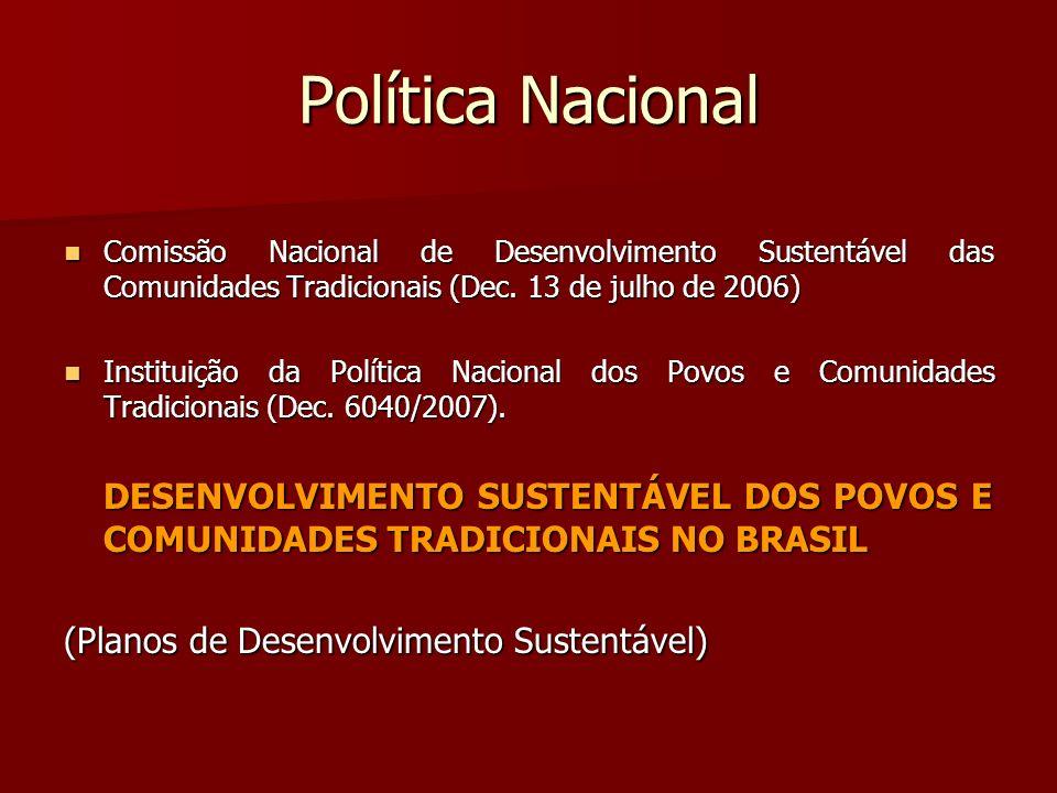 Política Nacional Comissão Nacional de Desenvolvimento Sustentável das Comunidades Tradicionais (Dec. 13 de julho de 2006) Comissão Nacional de Desenv