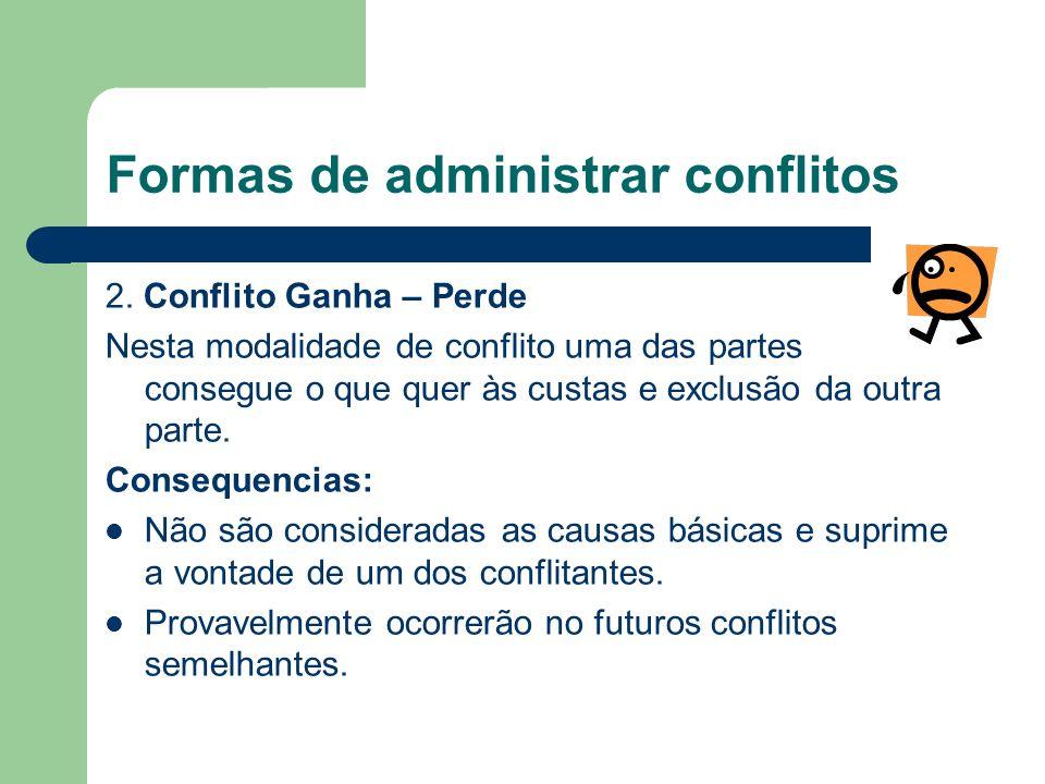 Técnicas para administrar conflitos: glossário Conciliação ou Compromisso Ocorre quando na Administração de Conflitos cada uma das partes cede algo de