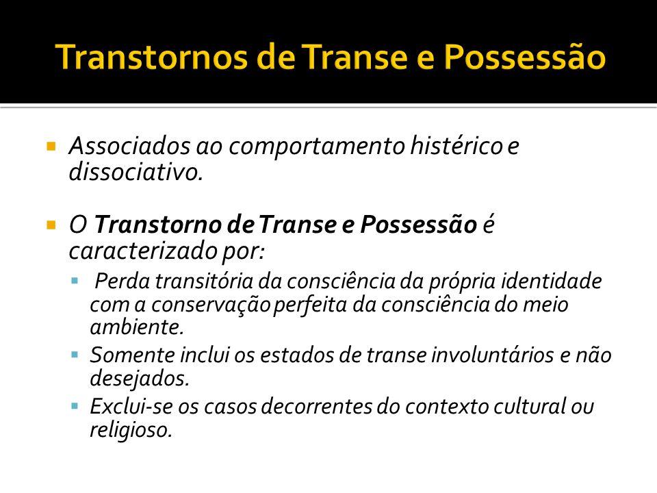 Associados ao comportamento histérico e dissociativo. O Transtorno de Transe e Possessão é caracterizado por: Perda transitória da consciência da próp