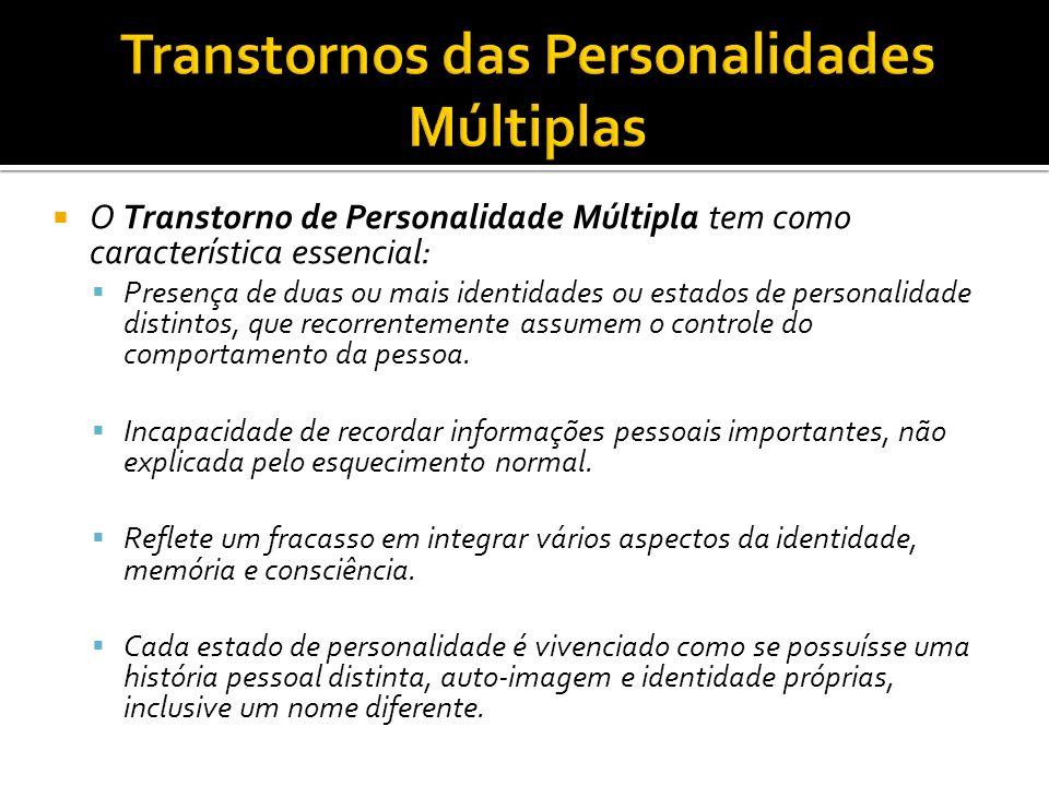 O Transtorno de Personalidade Múltipla tem como característica essencial: Presença de duas ou mais identidades ou estados de personalidade distintos,