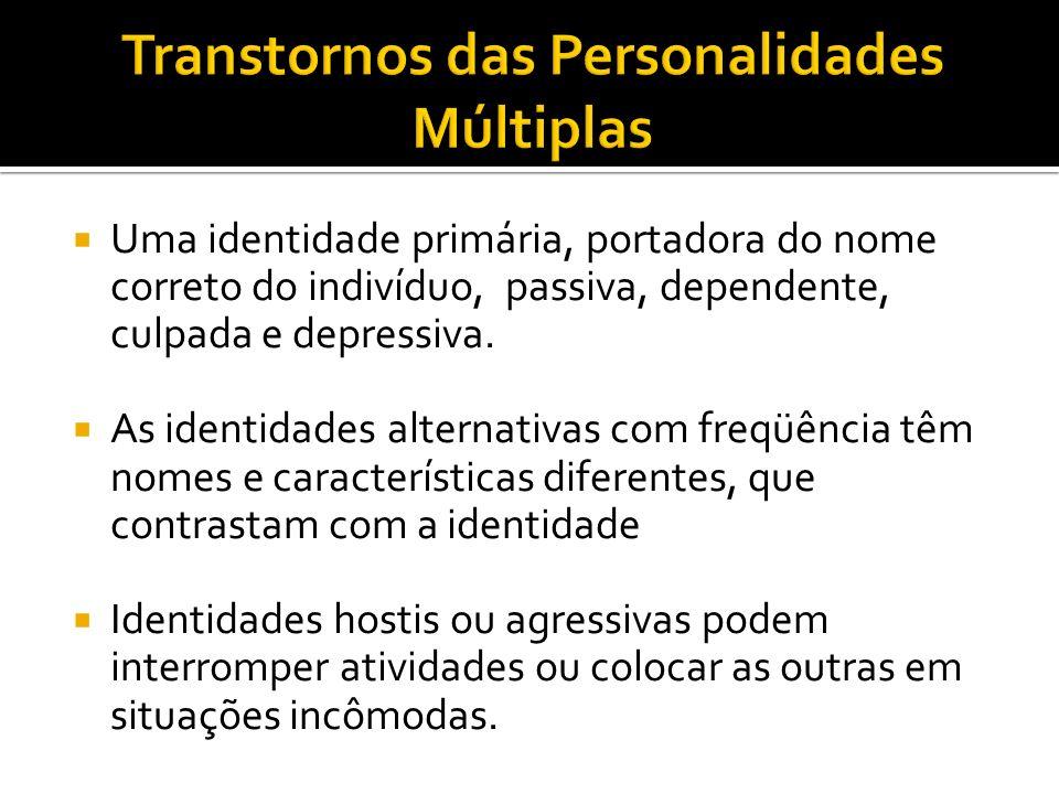 Uma identidade primária, portadora do nome correto do indivíduo, passiva, dependente, culpada e depressiva. As identidades alternativas com freqüência