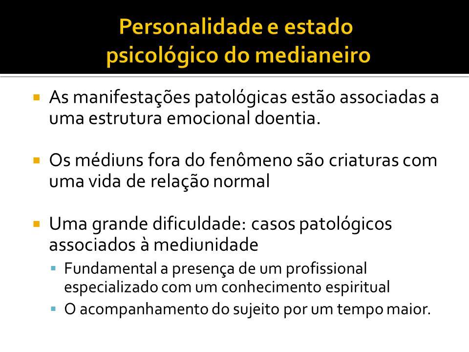 As manifestações patológicas estão associadas a uma estrutura emocional doentia. Os médiuns fora do fenômeno são criaturas com uma vida de relação nor