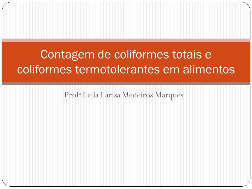 Prof a Leila Larisa Medeiros Marques Contagem de coliformes totais e coliformes termotolerantes em alimentos