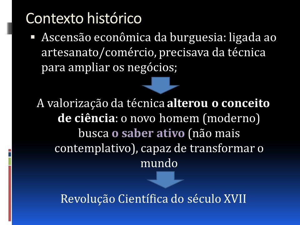 Contexto histórico Ascensão econômica da burguesia: ligada ao artesanato/comércio, precisava da técnica para ampliar os negócios; A valorização da téc