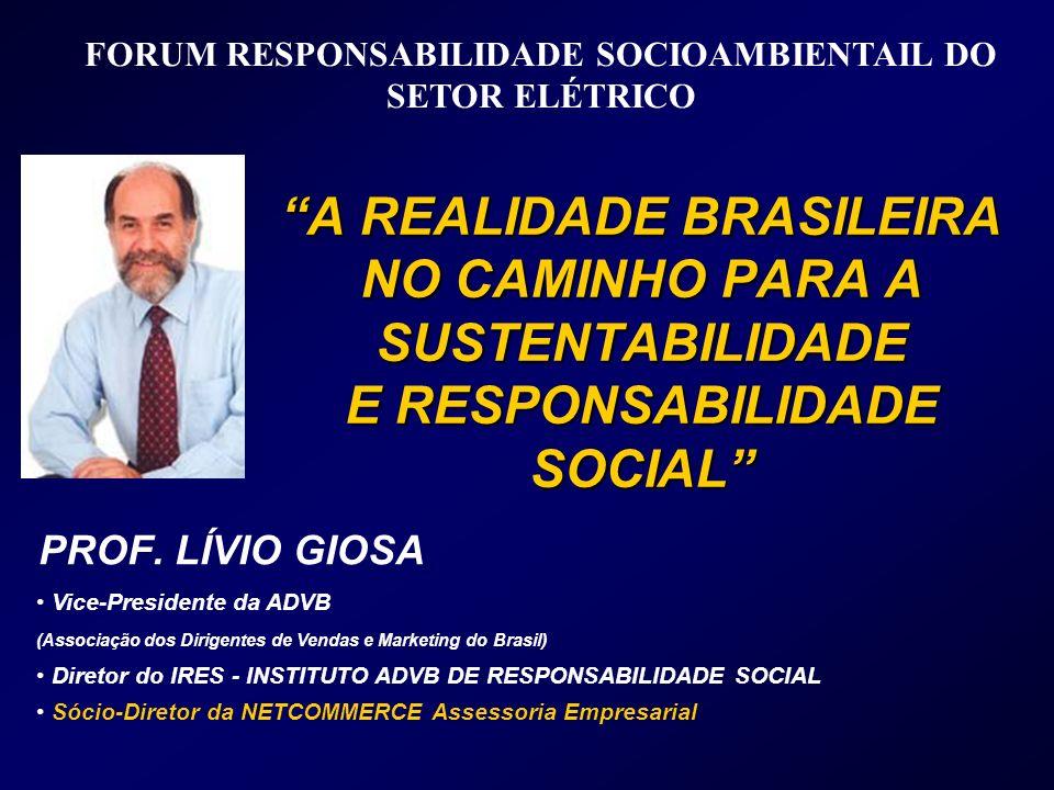PROF. LÍVIO GIOSA A REALIDADE BRASILEIRA NO CAMINHO PARA A SUSTENTABILIDADE E RESPONSABILIDADE SOCIAL Vice-Presidente da ADVB (Associação dos Dirigent