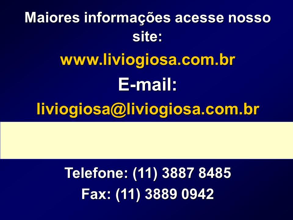 Maiores informações acesse nosso site: www.liviogiosa.com.brE-mail:liviogiosa@liviogiosa.com.br Telefone: (11) 3887 8485 Fax: (11) 3889 0942