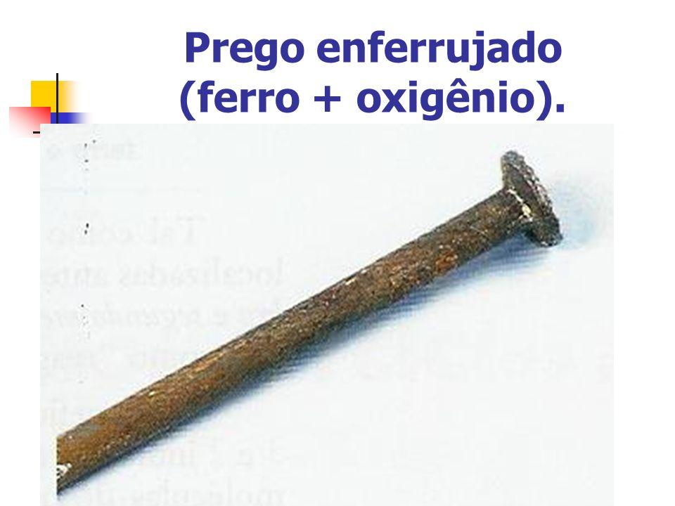 Prego enferrujado (ferro + oxigênio).