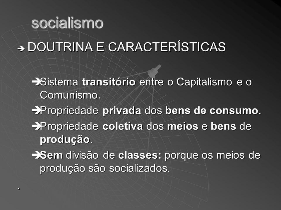 socialismo DOUTRINA E CARACTERÍSTICAS DOUTRINA E CARACTERÍSTICAS Sistema transitório entre o Capitalismo e o Comunismo. Sistema transitório entre o Ca