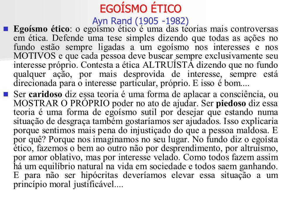 EGOÍSMO ÉTICO EGOÍSMO ÉTICO Ayn Rand (1905 -1982) Egoísmo ético: o egoísmo ético é uma das teorias mais controversas em ética. Defende uma tese simple