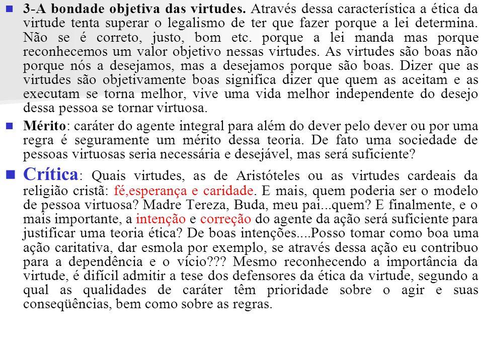 3-A bondade objetiva das virtudes. Através dessa característica a ética da virtude tenta superar o legalismo de ter que fazer porque a lei determina.