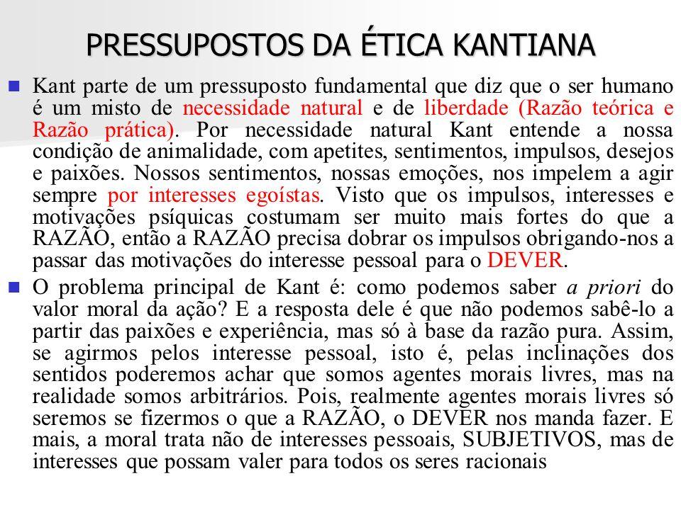 PRESSUPOSTOS DA ÉTICA KANTIANA Kant parte de um pressuposto fundamental que diz que o ser humano é um misto de necessidade natural e de liberdade (Raz