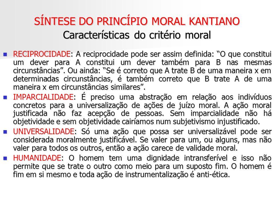 SÍNTESE DO PRINCÍPIO MORAL KANTIANO Características do critério moral RECIPROCIDADE: A reciprocidade pode ser assim definida: O que constitui um dever