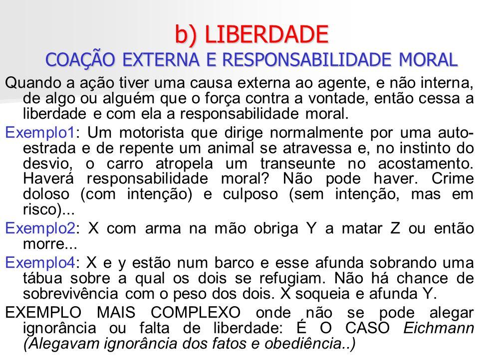 b) LIBERDADE COAÇÃO EXTERNA E RESPONSABILIDADE MORAL Quando a ação tiver uma causa externa ao agente, e não interna, de algo ou alguém que o força con