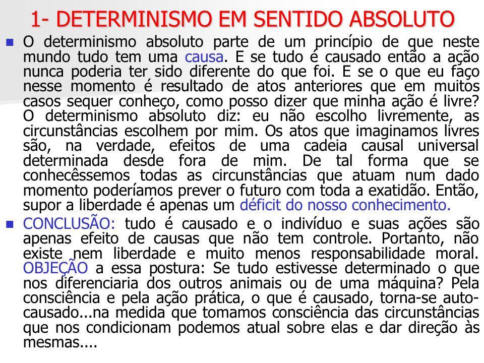 2- O LIBERTARISMO O libertarismo, ou a teoria da liberdade absoluta diz o contrário do determinismo absoluto.