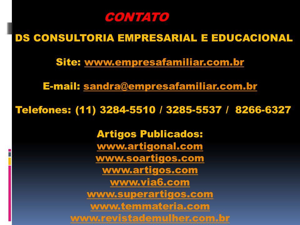 CONTATO DS CONSULTORIA EMPRESARIAL E EDUCACIONAL Site: www.empresafamiliar.com.brwww.empresafamiliar.com.br E-mail: sandra@empresafamiliar.com.brsandr