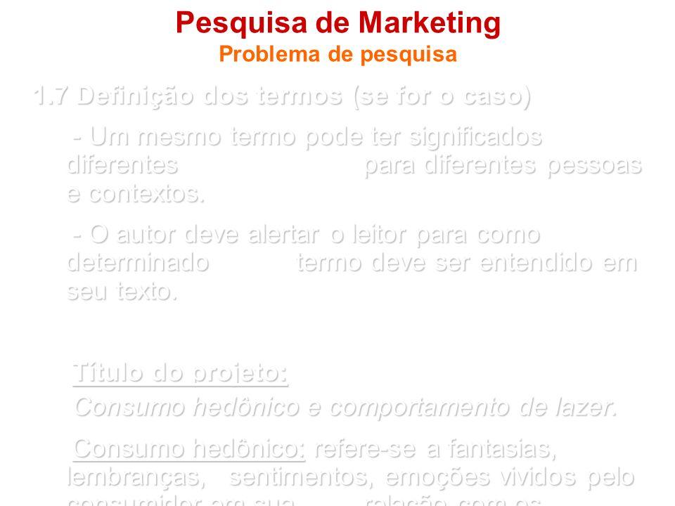 Pesquisa de Marketing Problema de pesquisa 1.7 Definição dos termos (se for o caso) - Um mesmo termo pode ter significados diferentes para diferentes