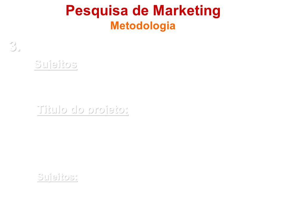 Pesquisa de Marketing Metodologia 3. 3. Seleção de sujeitos (se for o caso) Sujeitos - Sujeitos: são as pessoas que fornecerão os dados que o pesquisa