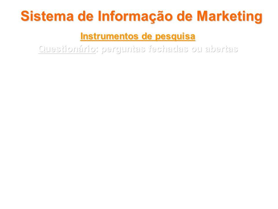 Sistema de Informação de Marketing Instrumentos de pesquisa Questionário: perguntas fechadas ou abertas Perguntas fechadas: Dicotômicas (sim/não) Múlt