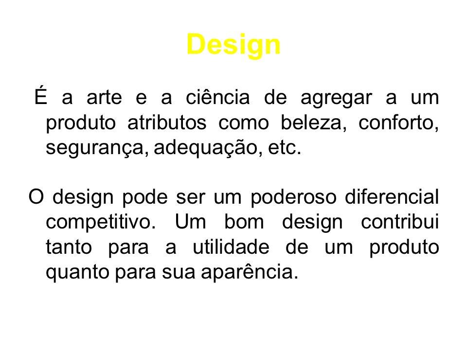 Design É a arte e a ciência de agregar a um produto atributos como beleza, conforto, segurança, adequação, etc. O design pode ser um poderoso diferenc