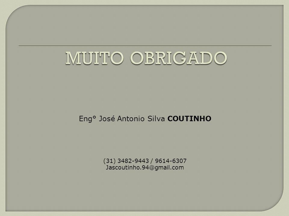Eng° José Antonio Silva COUTINHO (31) 3482-9443 / 9614-6307 Jascoutinho.94@gmail.com