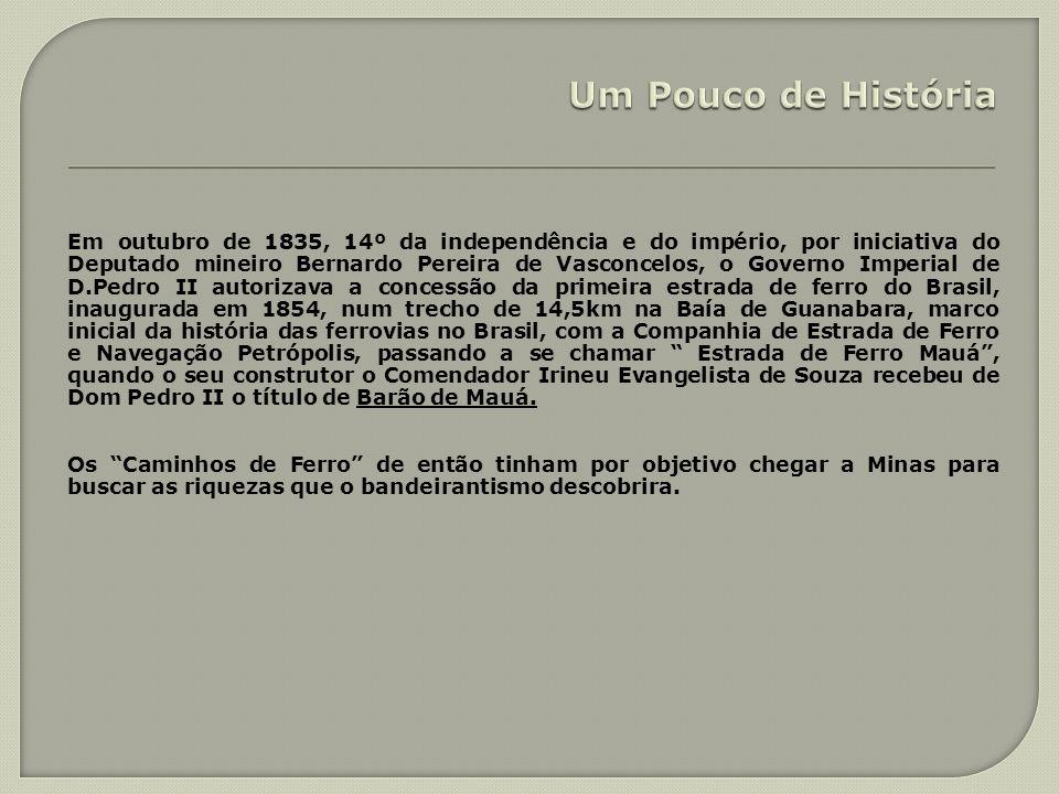 Em outubro de 1835, 14º da independência e do império, por iniciativa do Deputado mineiro Bernardo Pereira de Vasconcelos, o Governo Imperial de D.Ped