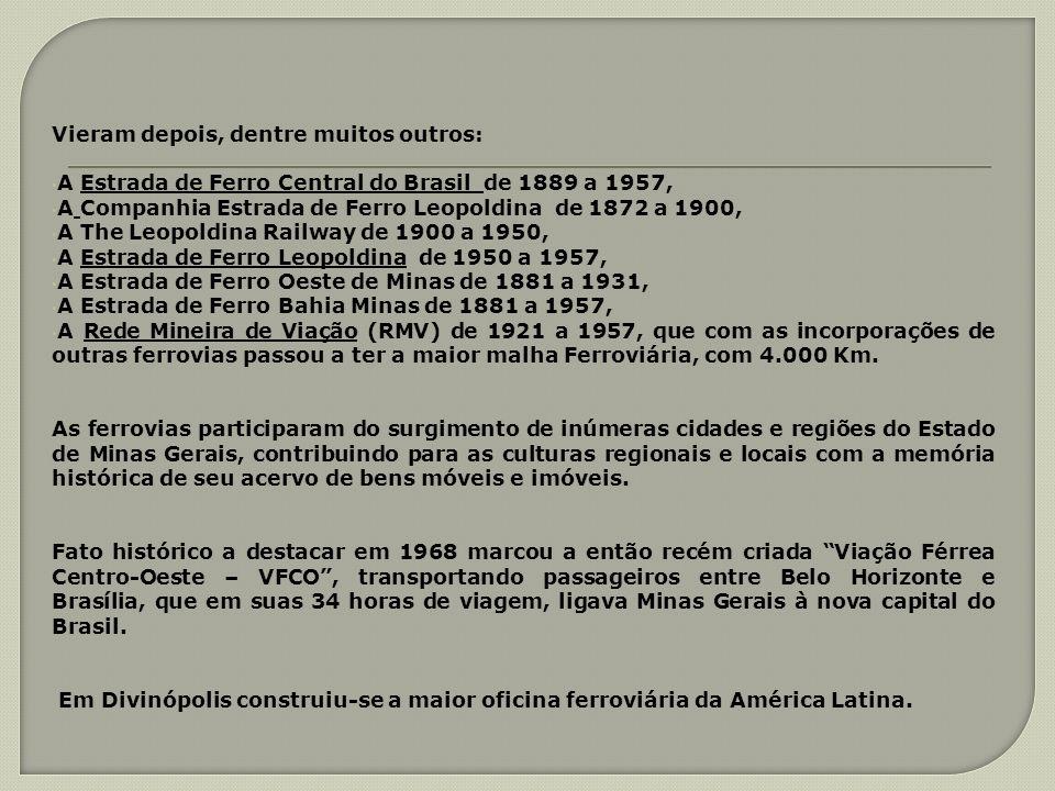 Vieram depois, dentre muitos outros: A Estrada de Ferro Central do Brasil de 1889 a 1957, A Companhia Estrada de Ferro Leopoldina de 1872 a 1900, A Th