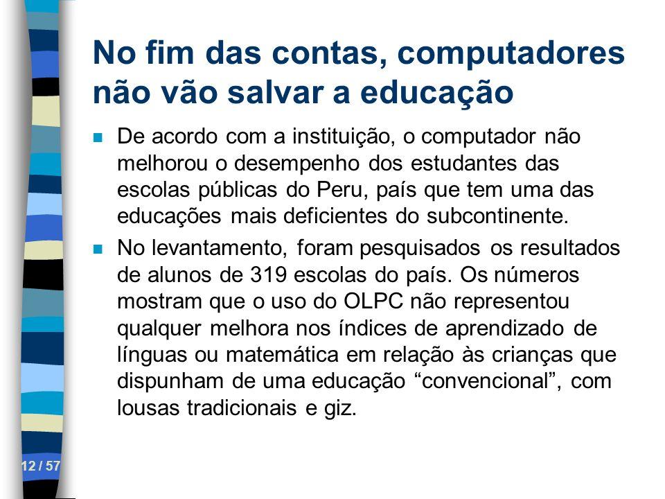 No fim das contas, computadores não vão salvar a educação 12 / 57 n De acordo com a instituição, o computador não melhorou o desempenho dos estudantes
