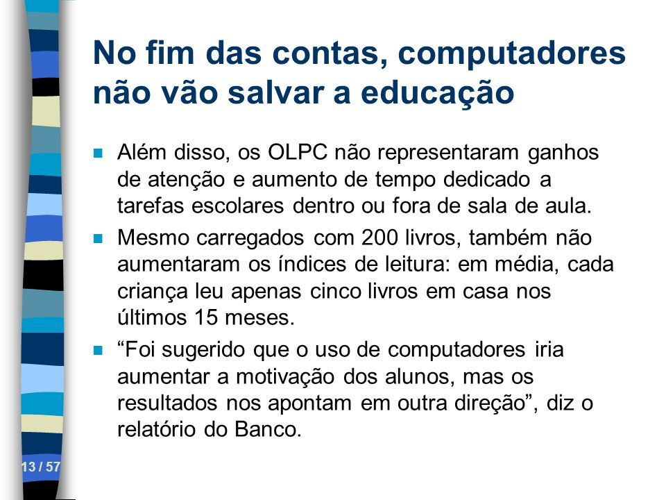 No fim das contas, computadores não vão salvar a educação 13 / 57 n Além disso, os OLPC não representaram ganhos de atenção e aumento de tempo dedicad