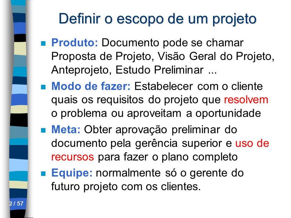 3 / 57 Definir o escopo de um projeto n Cinco componentes do documento –Problema ou oportunidade –Objetivo Geral do Projeto –Objetivos Específicos do Projeto –Critérios de Sucesso –Pressupostos, Riscos e Obstáculos
