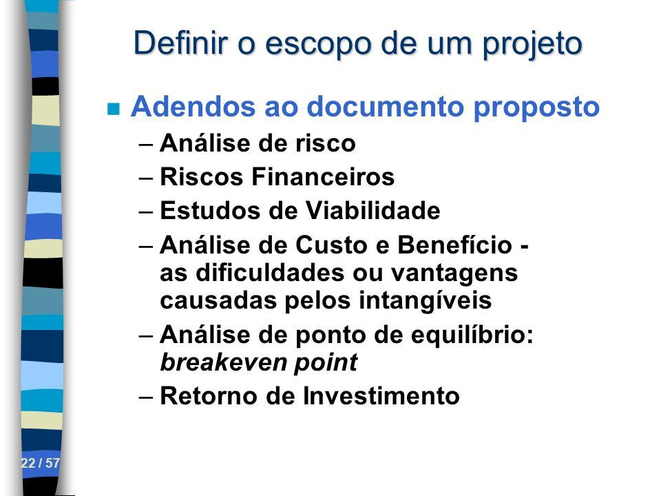 22 / 57 Definir o escopo de um projeto n Adendos ao documento proposto –Análise de risco –Riscos Financeiros –Estudos de Viabilidade –Análise de Custo