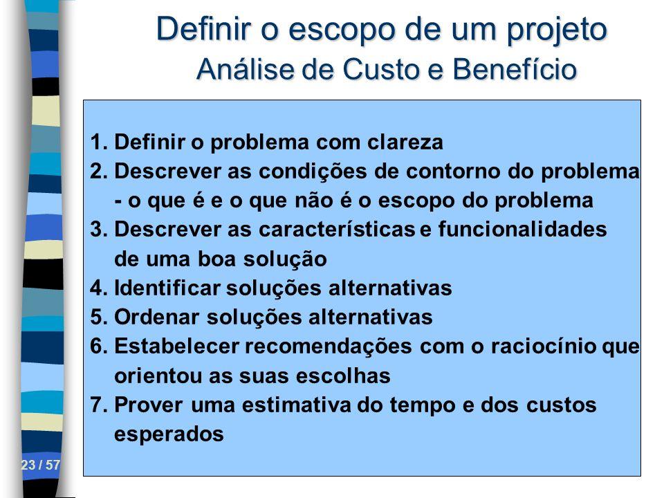 23 / 57 Definir o escopo de um projeto Análise de Custo e Benefício 1. Definir o problema com clareza 2. Descrever as condições de contorno do problem