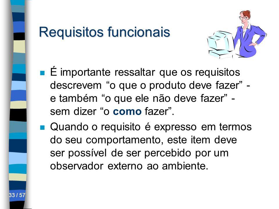 33 / 57 Requisitos funcionais n É importante ressaltar que os requisitos descrevem o que o produto deve fazer - e também o que ele não deve fazer - se
