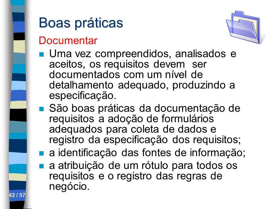 42 / 57 Boas práticas Documentar n Uma vez compreendidos, analisados e aceitos, os requisitos devem ser documentados com um nível de detalhamento adeq