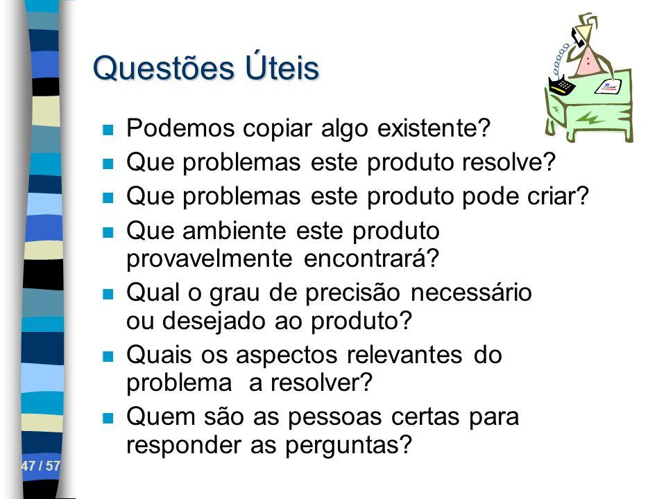 47 / 57 Questões Úteis n Podemos copiar algo existente? n Que problemas este produto resolve? n Que problemas este produto pode criar? n Que ambiente