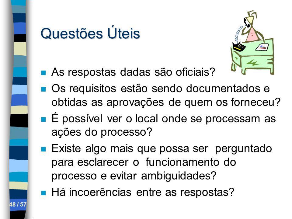 48 / 57 Questões Úteis n As respostas dadas são oficiais? n Os requisitos estão sendo documentados e obtidas as aprovações de quem os forneceu? n É po