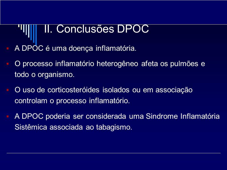 II. Conclusões DPOC A DPOC é uma doença inflamatória. O processo inflamatório heterogêneo afeta os pulmões e todo o organismo. O uso de corticosteróid