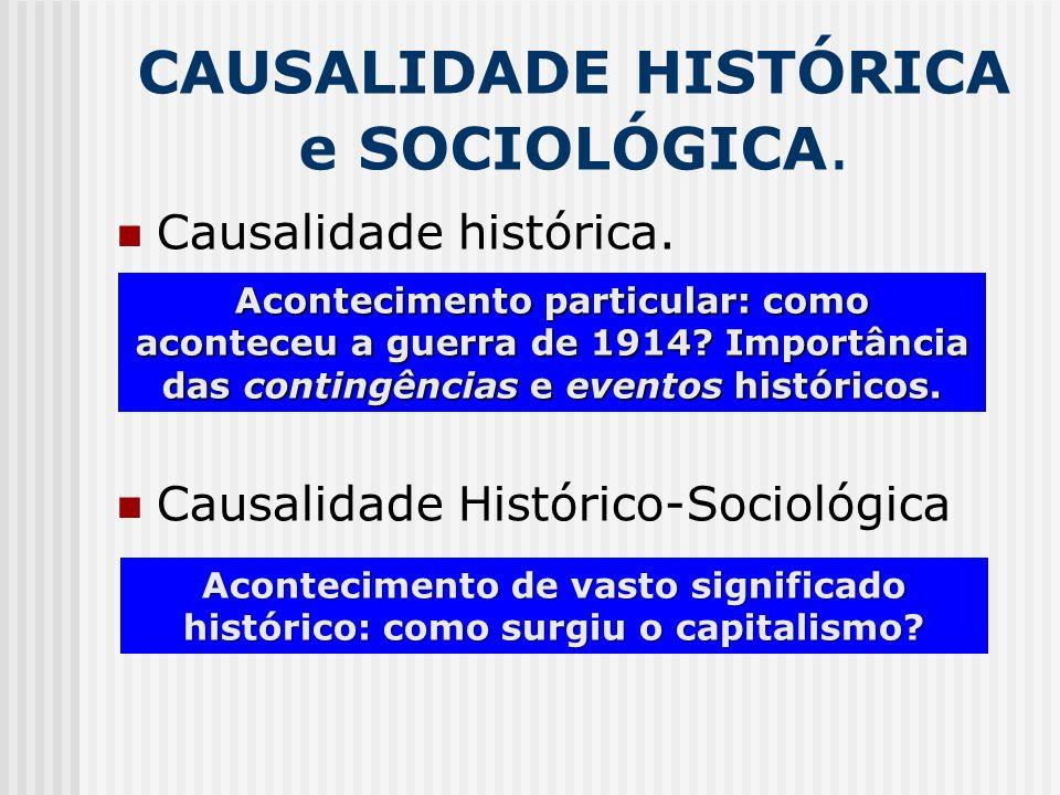 CAUSALIDADE HISTÓRICA e SOCIOLÓGICA. Causalidade histórica. Causalidade Histórico-Sociológica Acontecimento particular: como aconteceu a guerra de 191