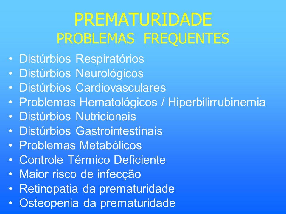 PREMATURIDADE PROBLEMAS FREQUENTES Distúrbios Respiratórios Distúrbios Neurológicos Distúrbios Cardiovasculares Problemas Hematológicos / Hiperbilirru